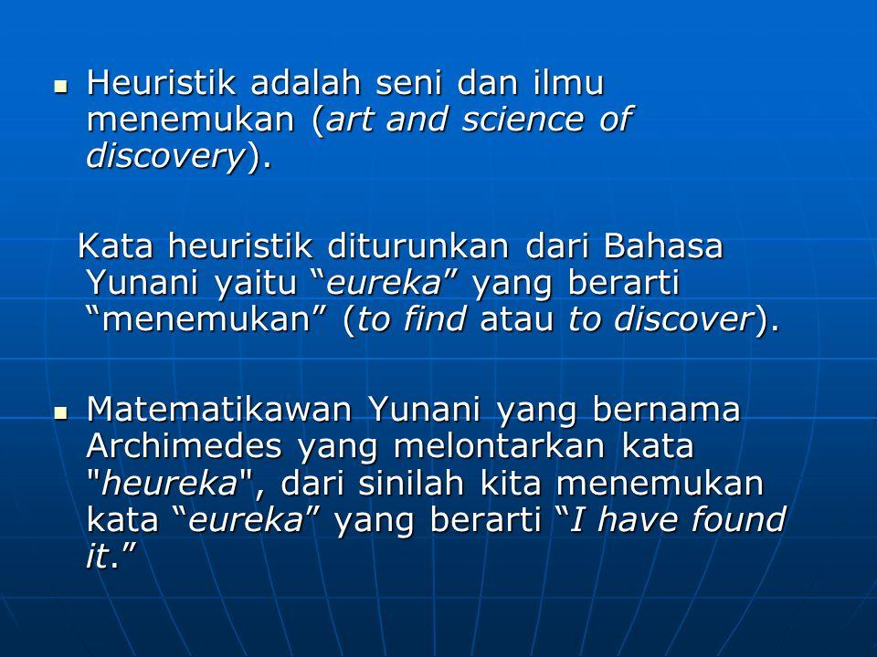 Heuristik adalah seni dan ilmu menemukan (art and science of discovery). Heuristik adalah seni dan ilmu menemukan (art and science of discovery). Kata