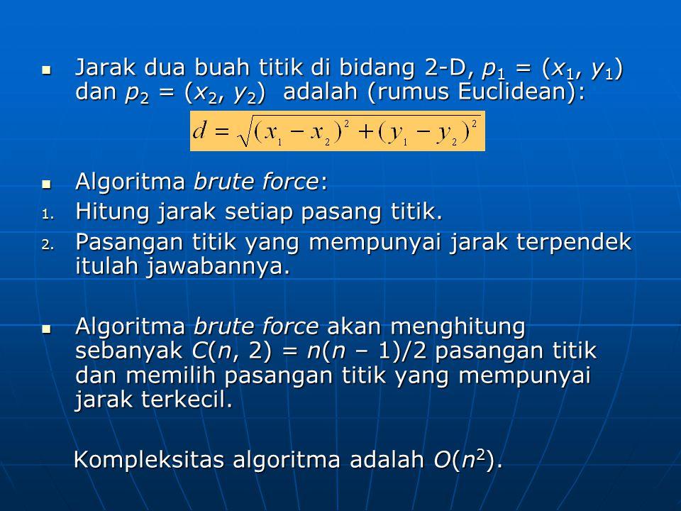 Jarak dua buah titik di bidang 2-D, p 1 = (x 1, y 1 ) dan p 2 = (x 2, y 2 ) adalah (rumus Euclidean): Jarak dua buah titik di bidang 2-D, p 1 = (x 1,