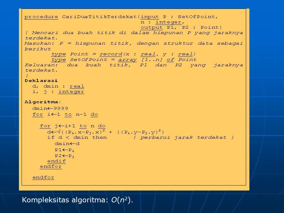 Kompleksitas algoritma: O(n 2 ).