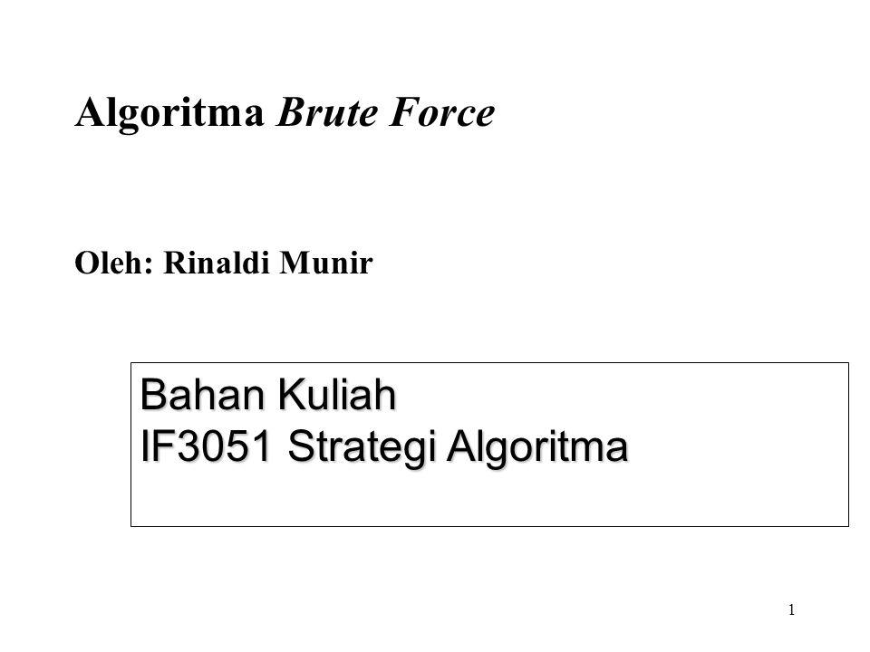 1 Bahan Kuliah IF3051 Strategi Algoritma Algoritma Brute Force Oleh: Rinaldi Munir