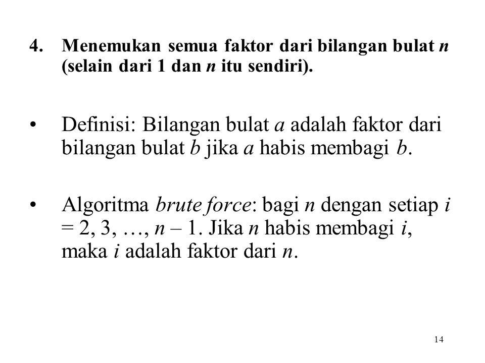 14 4.Menemukan semua faktor dari bilangan bulat n (selain dari 1 dan n itu sendiri). Definisi: Bilangan bulat a adalah faktor dari bilangan bulat b ji