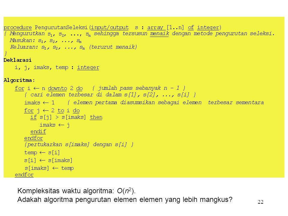 22 Kompleksitas waktu algoritma: O(n 2 ). Adakah algoritma pengurutan elemen elemen yang lebih mangkus?