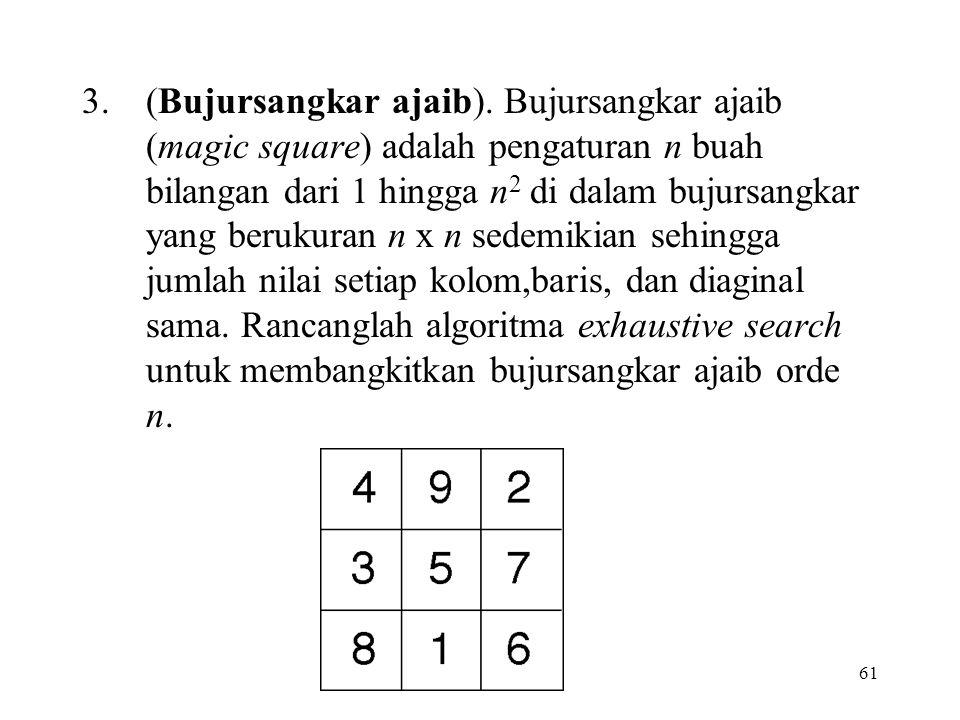 61 3.(Bujursangkar ajaib). Bujursangkar ajaib (magic square) adalah pengaturan n buah bilangan dari 1 hingga n 2 di dalam bujursangkar yang berukuran