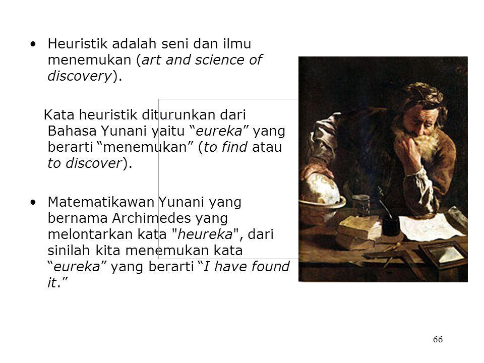 """66 Heuristik adalah seni dan ilmu menemukan (art and science of discovery). Kata heuristik diturunkan dari Bahasa Yunani yaitu """"eureka"""" yang berarti """""""