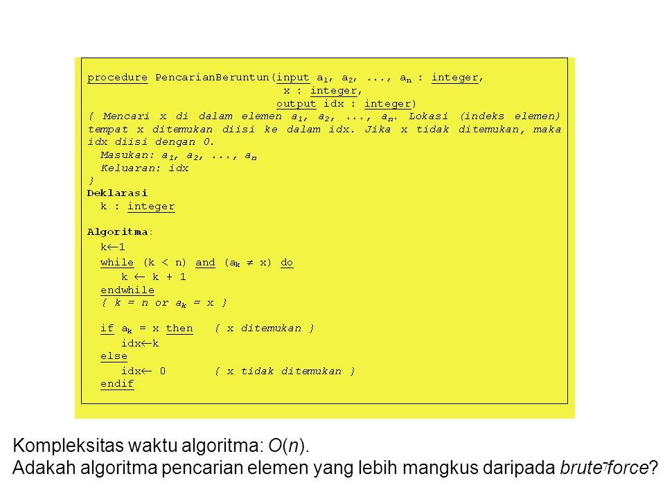 7 Kompleksitas waktu algoritma: O(n). Adakah algoritma pencarian elemen yang lebih mangkus daripada brute force?