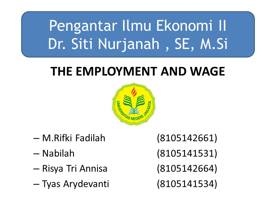 THE EMPLOYMENT AND WAGE – M.Rifki Fadilah (8105142661) – Nabilah (8105141531) – Risya Tri Annisa (8105142664) – Tyas Arydevanti(8105141534) Pengantar