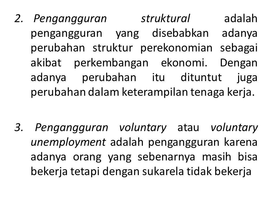 2. Pengangguran struktural adalah pengangguran yang disebabkan adanya perubahan struktur perekonomian sebagai akibat perkembangan ekonomi. Dengan adan