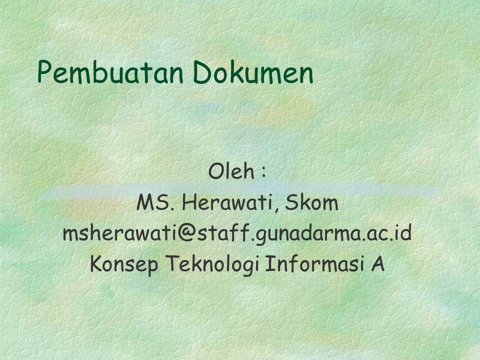 Pembuatan Dokumen Oleh : MS. Herawati, Skom msherawati@staff.gunadarma.ac.id Konsep Teknologi Informasi A