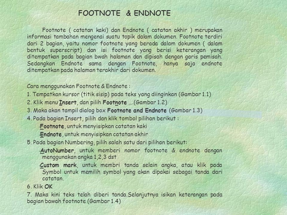 FOOTNOTE & ENDNOTE Footnote ( catatan kaki) dan Endnote ( catatan akhir ) merupakan informasi tambahan mengenai suatu topik dalam dokumen. Footnote te