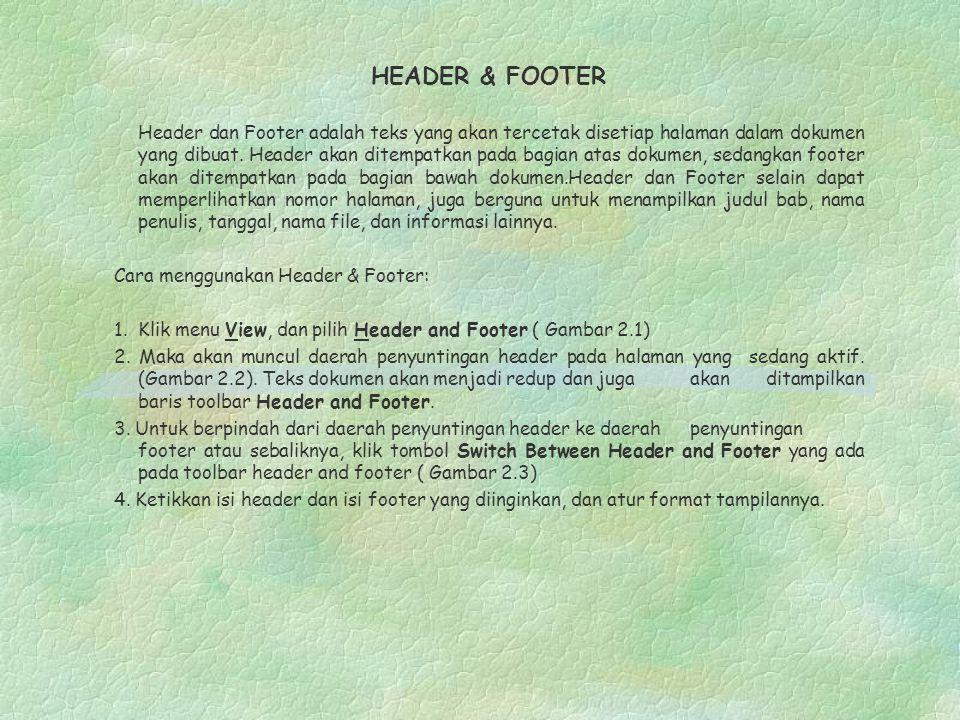 HEADER & FOOTER Header dan Footer adalah teks yang akan tercetak disetiap halaman dalam dokumen yang dibuat. Header akan ditempatkan pada bagian atas