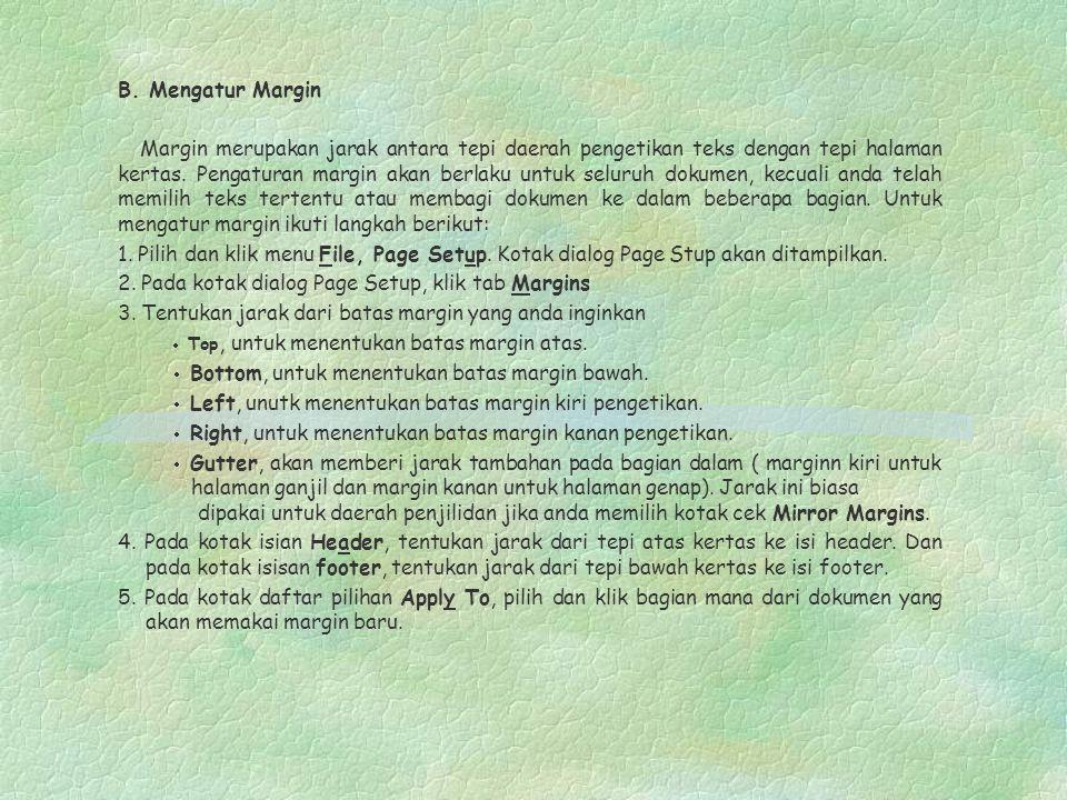 B. Mengatur Margin Margin merupakan jarak antara tepi daerah pengetikan teks dengan tepi halaman kertas. Pengaturan margin akan berlaku untuk seluruh