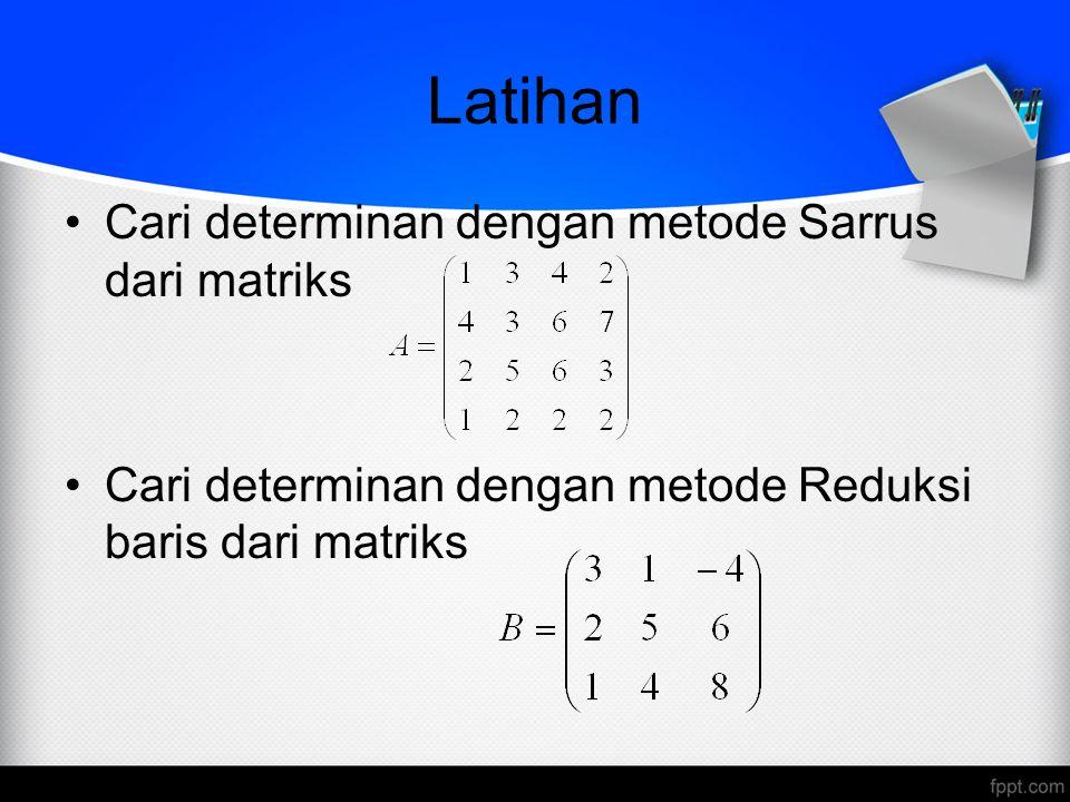 Latihan Cari determinan dengan metode Sarrus dari matriks Cari determinan dengan metode Reduksi baris dari matriks