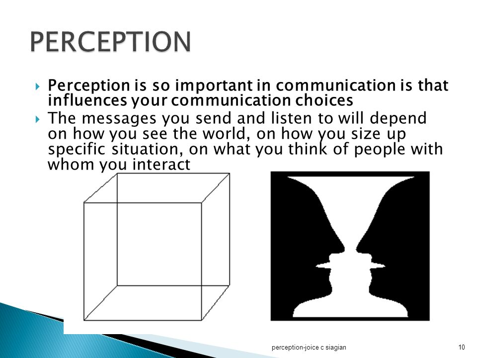  Perception is so important in communication is that influences your communication choices  The messages you send and listen to will depend on how y