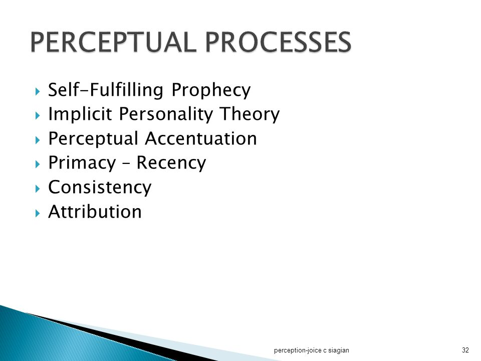 Self-Fulfilling Prophecy  Implicit Personality Theory  Perceptual Accentuation  Primacy – Recency  Consistency  Attribution perception-joice c