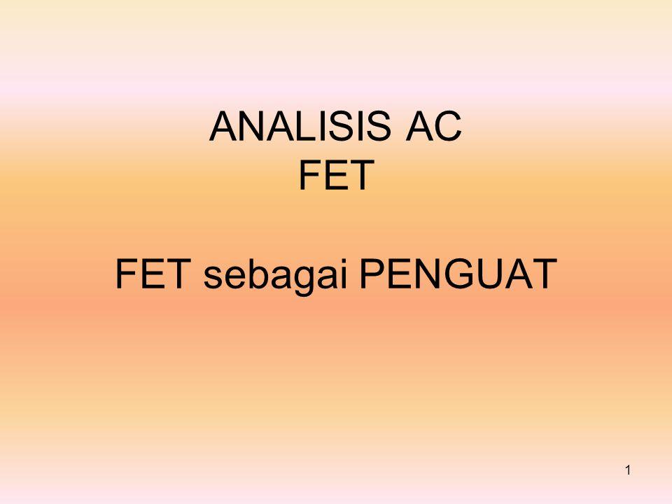 ANALISIS AC FET FET sebagai PENGUAT 1