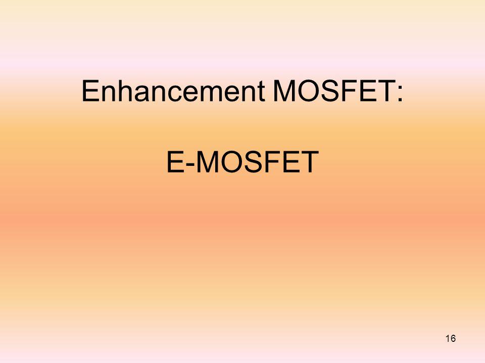 Enhancement MOSFET: E-MOSFET 16