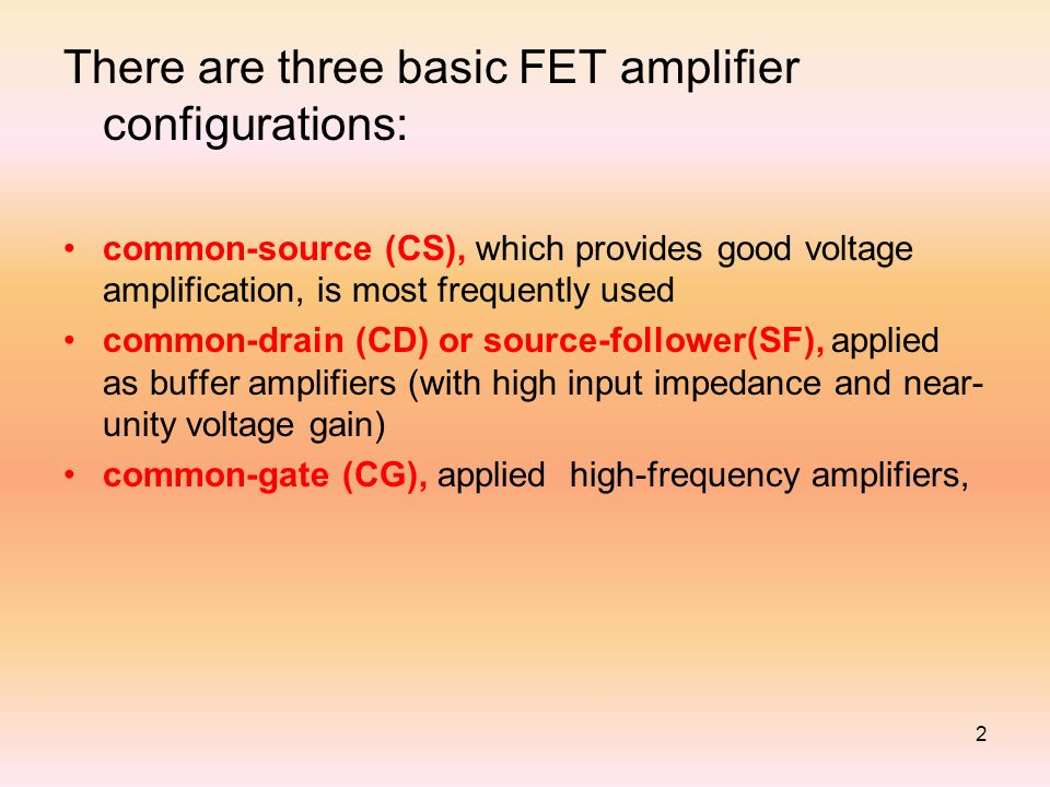 There are three basic FET amplifier configurations: common-source (CS), which provides good voltage amplification, is most frequently used common-drai