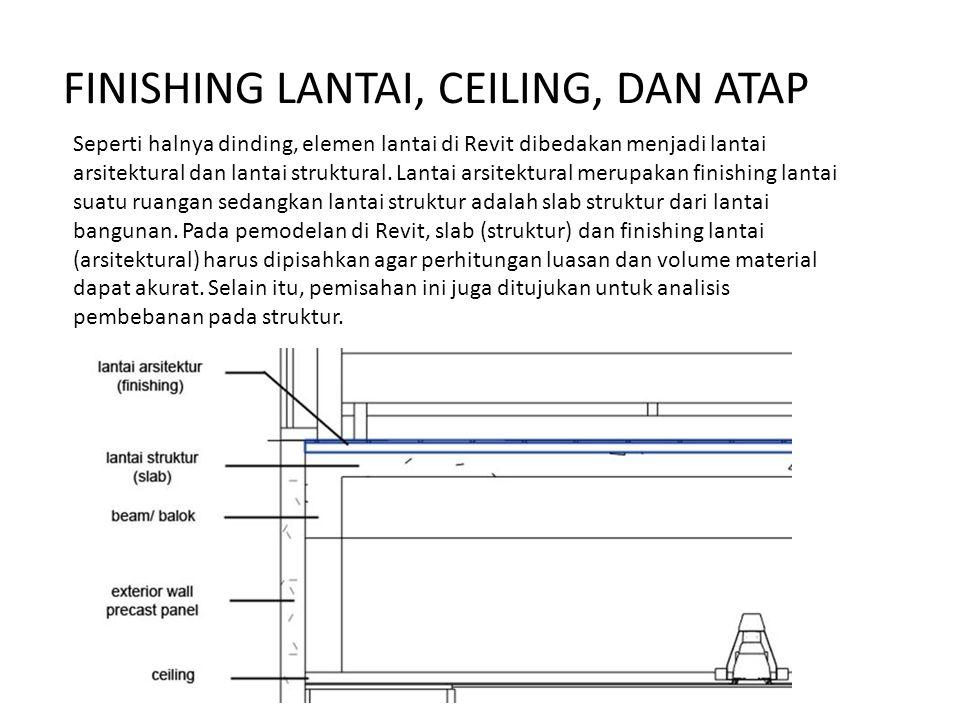 FINISHING LANTAI, CEILING, DAN ATAP Seperti halnya dinding, elemen lantai di Revit dibedakan menjadi lantai arsitektural dan lantai struktural. Lantai