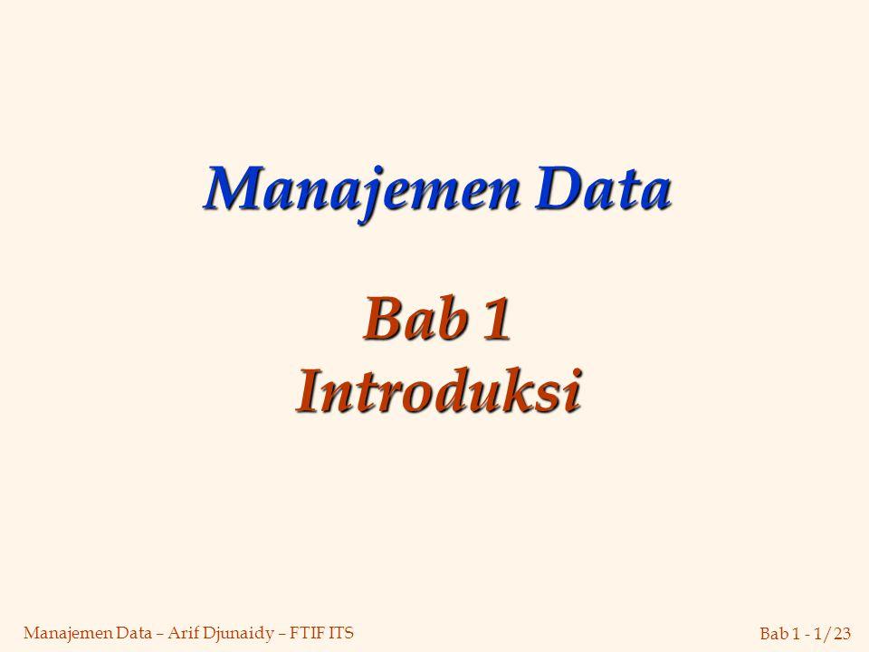 Bab 1 - 1/23 Manajemen Data – Arif Djunaidy – FTIF ITS Manajemen Data Bab 1 Introduksi