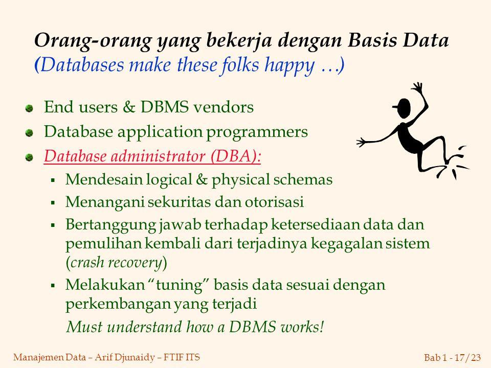 Bab 1 - 17/23 Manajemen Data – Arif Djunaidy – FTIF ITS Orang-orang yang bekerja dengan Basis Data ( Databases make these folks happy …) End users & D