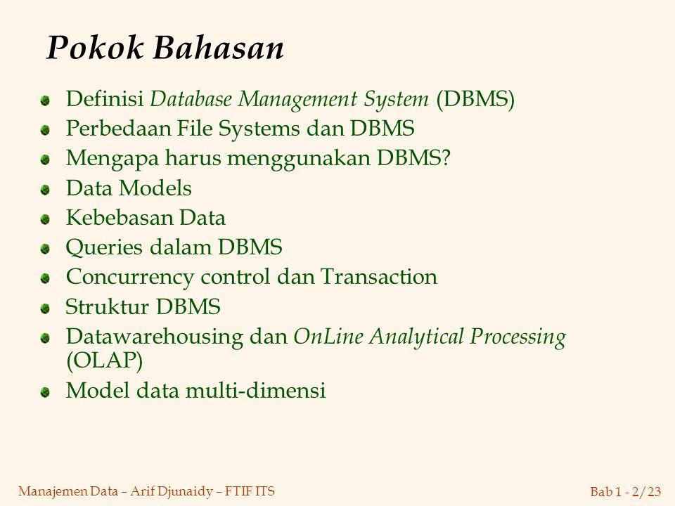 Bab 1 - 2/23 Manajemen Data – Arif Djunaidy – FTIF ITS Pokok Bahasan Definisi Database Management System (DBMS) Perbedaan File Systems dan DBMS Mengap