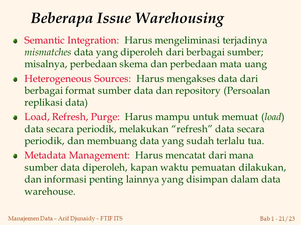 Bab 1 - 21/23 Manajemen Data – Arif Djunaidy – FTIF ITS Beberapa Issue Warehousing Semantic Integration: Harus mengeliminasi terjadinya mismatches dat