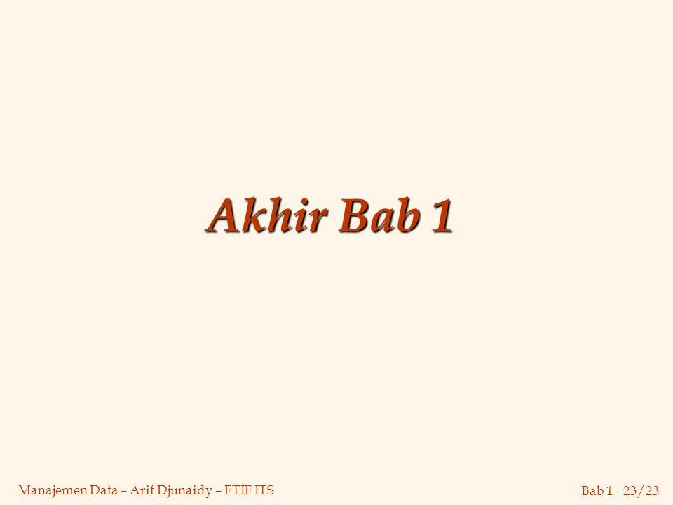 Bab 1 - 23/23 Manajemen Data – Arif Djunaidy – FTIF ITS Akhir Bab 1