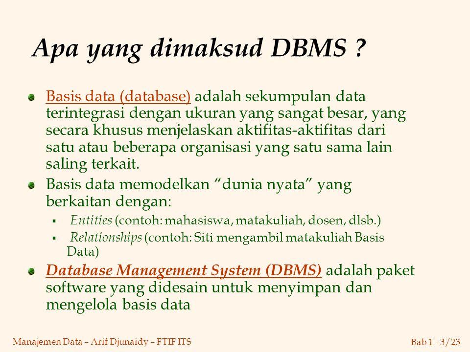 Bab 1 - 3/23 Manajemen Data – Arif Djunaidy – FTIF ITS Apa yang dimaksud DBMS ? Basis data (database) adalah sekumpulan data terintegrasi dengan ukura