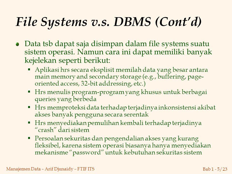 Bab 1 - 5/23 Manajemen Data – Arif Djunaidy – FTIF ITS File Systems v.s. DBMS (Cont'd) Data tsb dapat saja disimpan dalam file systems suatu sistem op