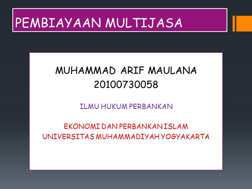 PEMBIAYAAN MULTIJASA MUHAMMAD ARIF MAULANA 20100730058 ILMU HUKUM PERBANKAN EKONOMI DAN PERBANKAN ISLAM UNIVERSITAS MUHAMMADIYAH YOGYAKARTA