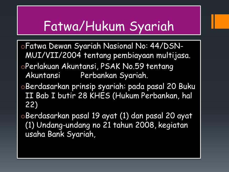 Fatwa/Hukum Syariah o Fatwa Dewan Syariah Nasional No: 44/DSN- MUI/VII/2004 tentang pembiayaan multijasa. o Perlakuan Akuntansi, PSAK No.59 tentang Ak