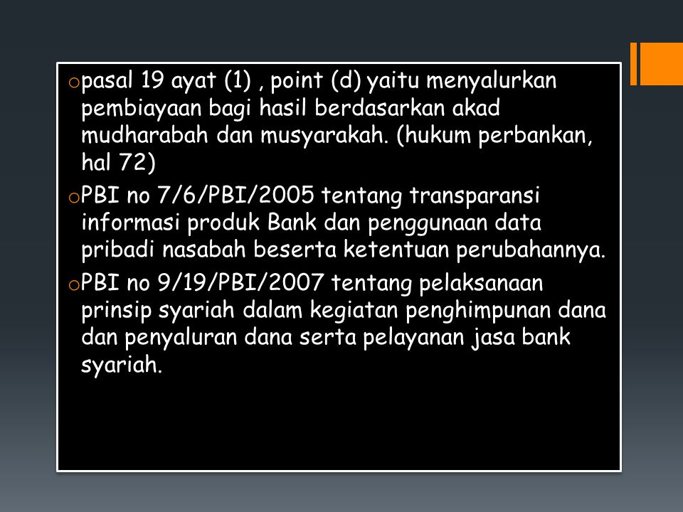 o pasal 19 ayat (1), point (d) yaitu menyalurkan pembiayaan bagi hasil berdasarkan akad mudharabah dan musyarakah. (hukum perbankan, hal 72) o PBI no
