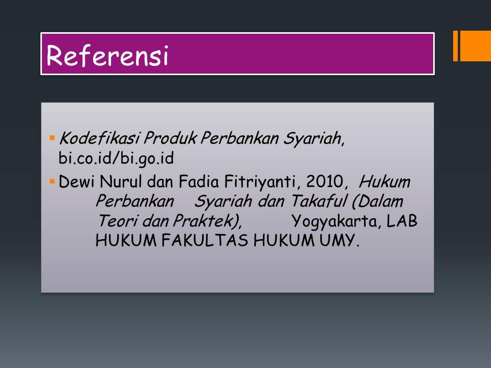 Referensi  Kodefikasi Produk Perbankan Syariah, bi.co.id/bi.go.id  Dewi Nurul dan Fadia Fitriyanti, 2010, Hukum Perbankan Syariah dan Takaful (Dalam