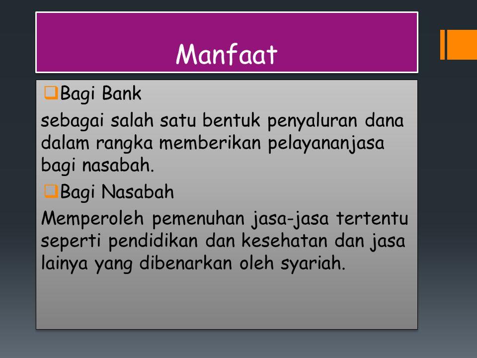 Manfaat  Bagi Bank sebagai salah satu bentuk penyaluran dana dalam rangka memberikan pelayananjasa bagi nasabah.  Bagi Nasabah Memperoleh pemenuhan