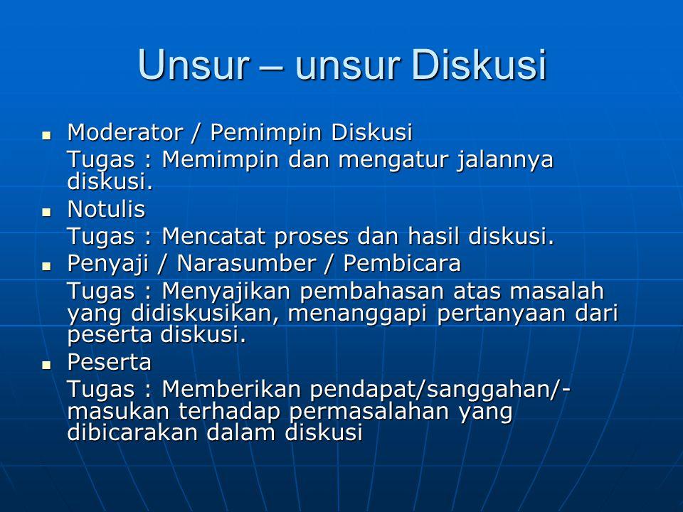 Unsur – unsur Diskusi Moderator / Pemimpin Diskusi Moderator / Pemimpin Diskusi Tugas : Memimpin dan mengatur jalannya diskusi.