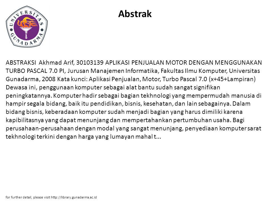 Abstrak ABSTRAKSI Akhmad Arif, 30103139 APLIKASI PENJUALAN MOTOR DENGAN MENGGUNAKAN TURBO PASCAL 7.0 PI, Jurusan Manajemen Informatika, Fakultas Ilmu
