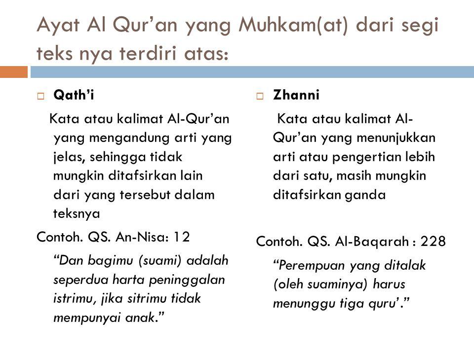 Penggolongan Ayat Al- Qur'an (QS. Ali Imran: 7)  Muhkam (at) Ayat yang memuat ketentuan-ketentuan pokok yang jelas artinya, dapat dipahami dengan mud