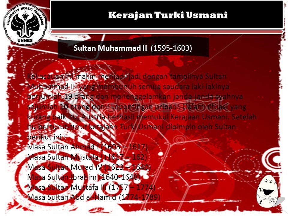 KERAJAAN MUGHAL KEGEMILANGAN SEJARAH ISLAM DI INDIA KERAJAAN MUGHAL KEGEMILANGAN SEJARAH ISLAM DI INDIA Sultan Muhammad II (1595-1603) Kerajan Turki U