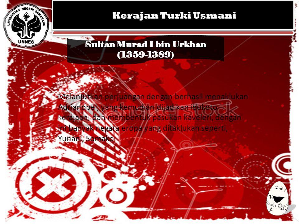 KERAJAAN MUGHAL KEGEMILANGAN SEJARAH ISLAM DI INDIA KERAJAAN MUGHAL KEGEMILANGAN SEJARAH ISLAM DI INDIA Sultan Murad I bin Urkhan (1359-1389) Kerajan