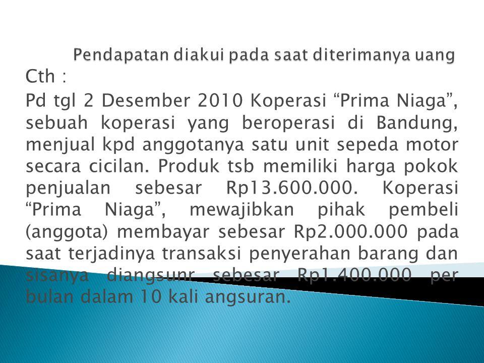 """Cth : Pd tgl 2 Desember 2010 Koperasi """"Prima Niaga"""", sebuah koperasi yang beroperasi di Bandung, menjual kpd anggotanya satu unit sepeda motor secara"""