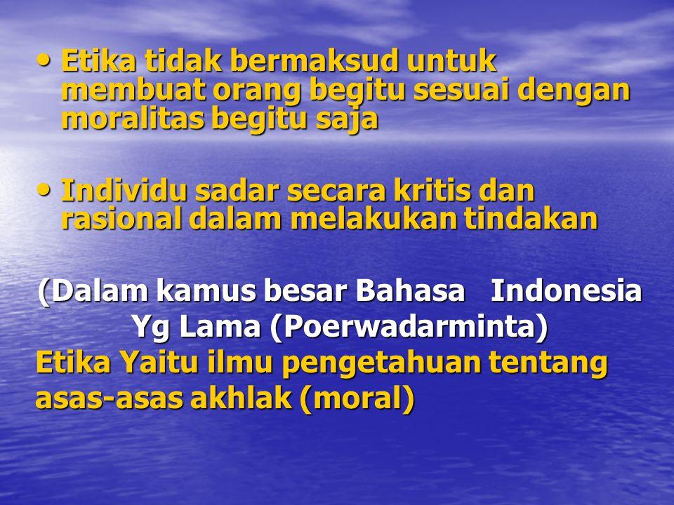 (Dalam kamus besar Bahasa Indonesia Yg Baru (Depdikbud, 1998) Etika disini dijelaskan dengan membedakan 3 arti : 1.