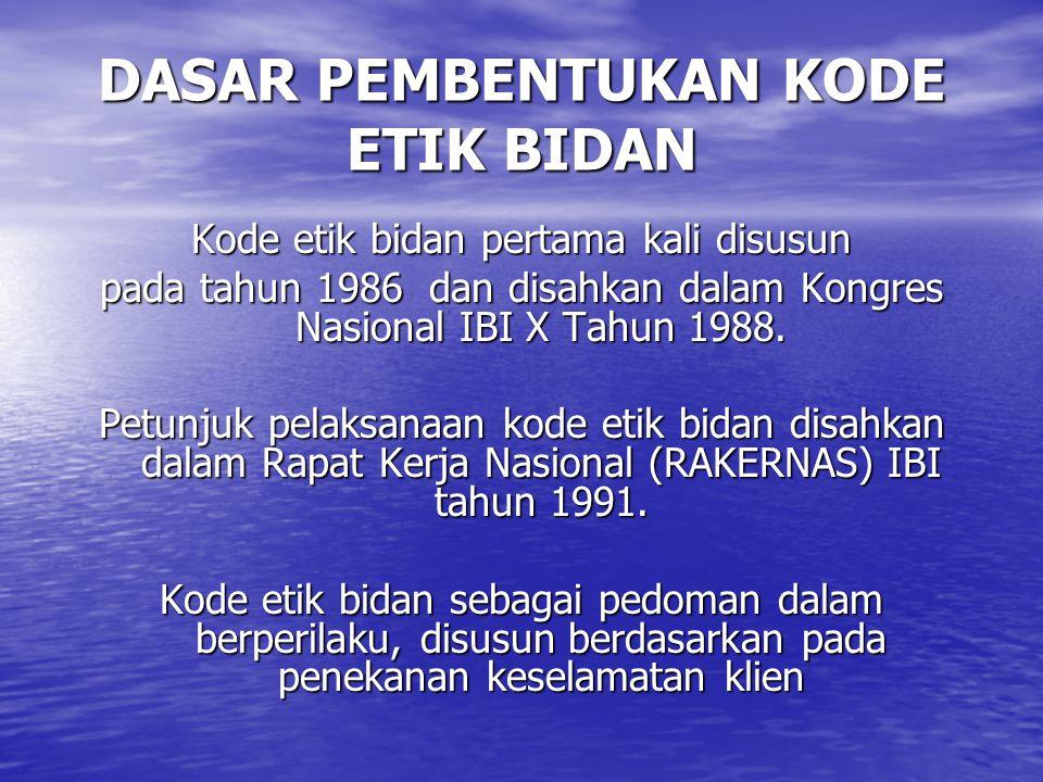 DASAR PEMBENTUKAN KODE ETIK BIDAN Kode etik bidan pertama kali disusun pada tahun 1986 dan disahkan dalam Kongres Nasional IBI X Tahun 1988. Petunjuk
