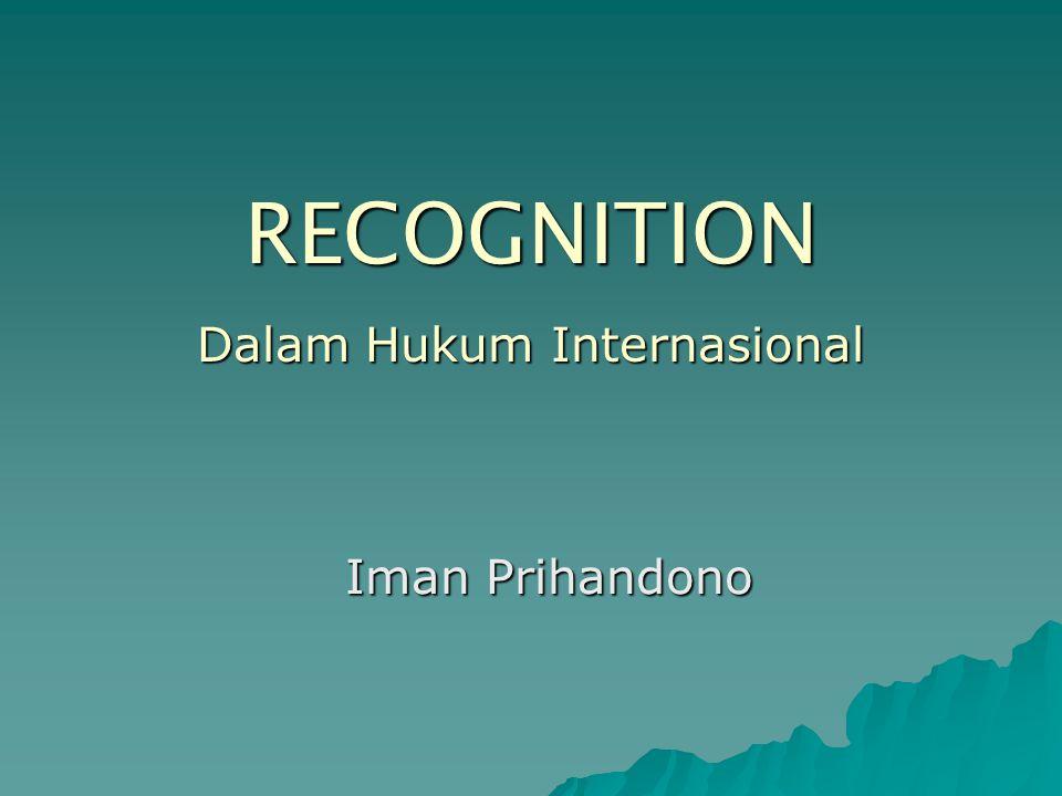 RECOGNITION Dalam Hukum Internasional Iman Prihandono