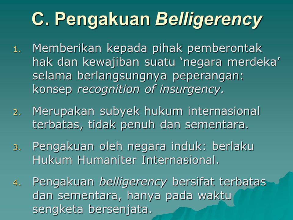C. Pengakuan Belligerency 1. Memberikan kepada pihak pemberontak hak dan kewajiban suatu 'negara merdeka' selama berlangsungnya peperangan: konsep rec