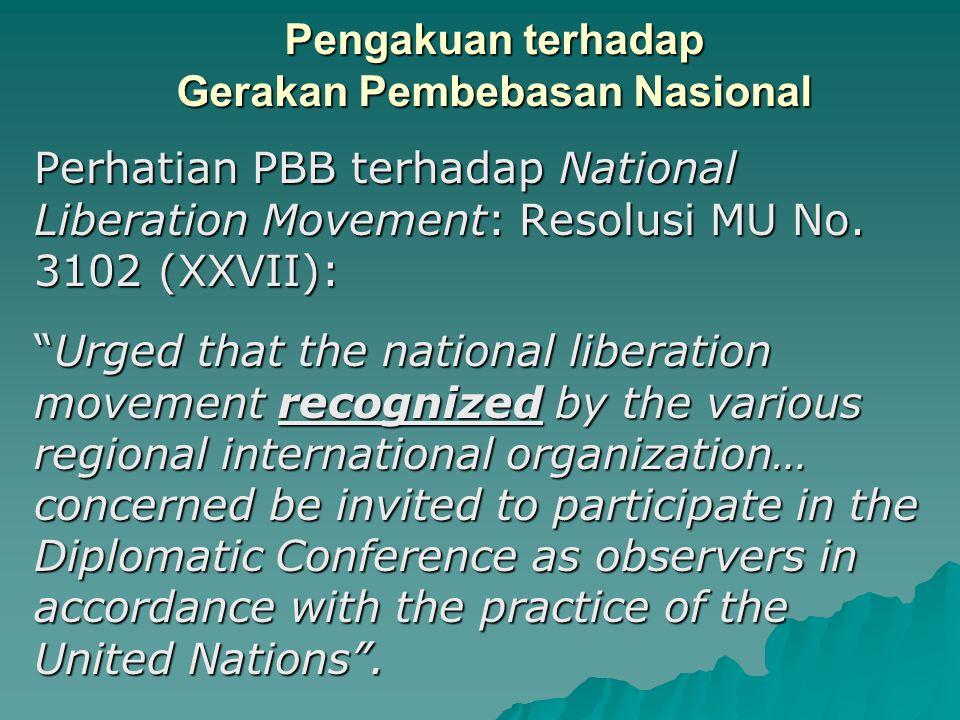 "Pengakuan terhadap Gerakan Pembebasan Nasional Perhatian PBB terhadap National Liberation Movement: Resolusi MU No. 3102 (XXVII): ""Urged that the nati"
