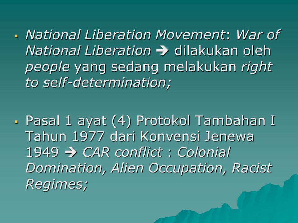  National Liberation Movement: War of National Liberation  dilakukan oleh people yang sedang melakukan right to self-determination;  Pasal 1 ayat (