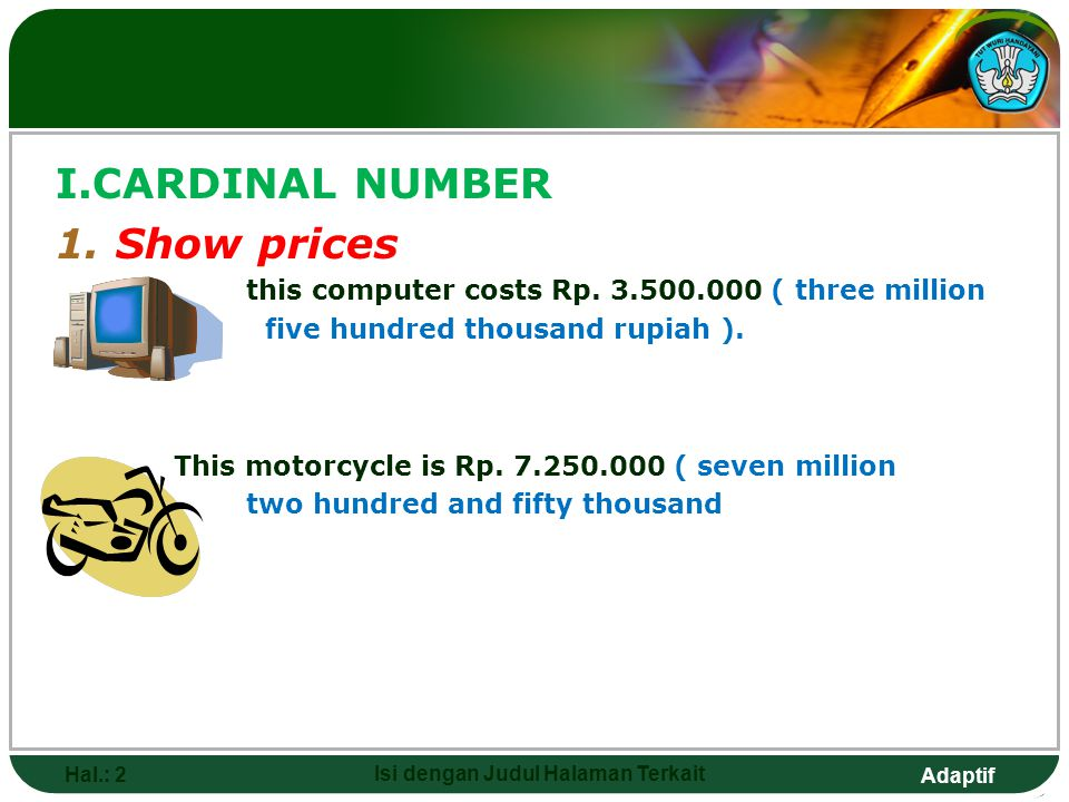 Adaptif Hal.: 2 Isi dengan Judul Halaman Terkait I.CARDINAL NUMBER 1.Show prices this computer costs Rp. 3.500.000 ( three million five hundred thousa