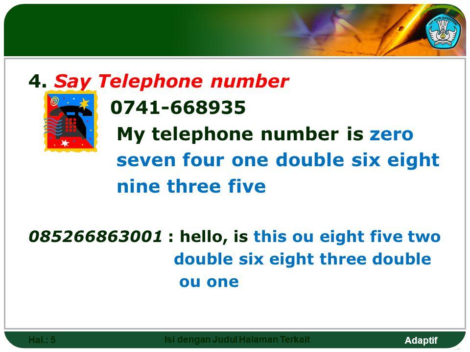 Adaptif Hal.: 5 Isi dengan Judul Halaman Terkait Hal.: 5 Isi dengan Judul Halaman Terkait 4. Say Telephone number 0741-668935 My telephone number is z