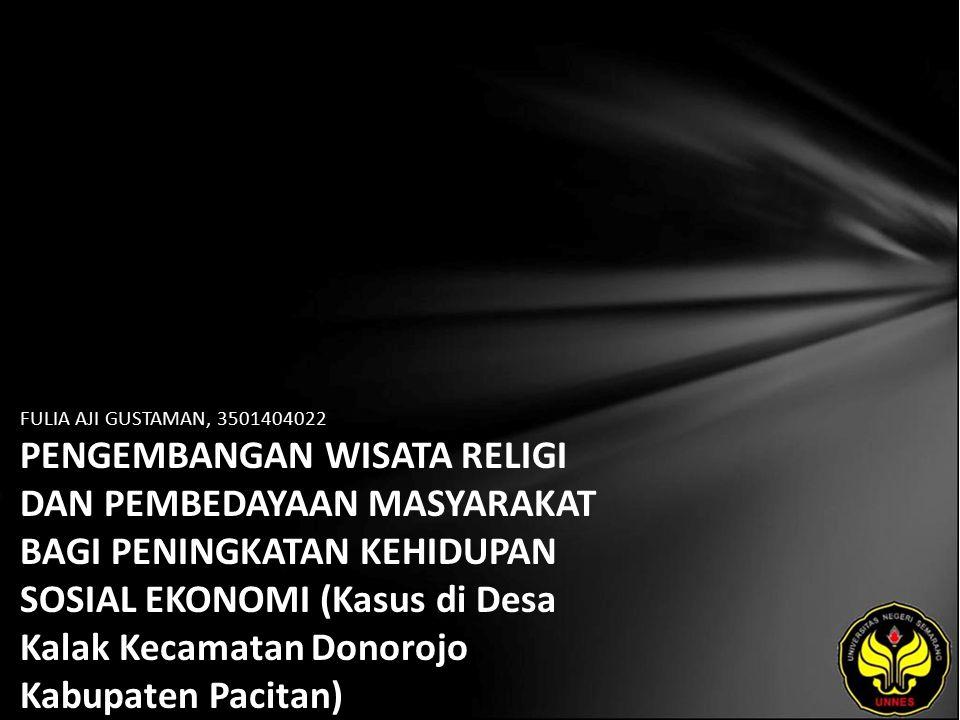 FULIA AJI GUSTAMAN, 3501404022 PENGEMBANGAN WISATA RELIGI DAN PEMBEDAYAAN MASYARAKAT BAGI PENINGKATAN KEHIDUPAN SOSIAL EKONOMI (Kasus di Desa Kalak Kecamatan Donorojo Kabupaten Pacitan)