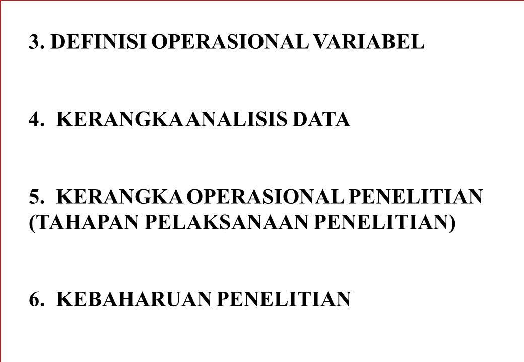 3. DEFINISI OPERASIONAL VARIABEL 4. KERANGKA ANALISIS DATA 5. KERANGKA OPERASIONAL PENELITIAN (TAHAPAN PELAKSANAAN PENELITIAN) 6. KEBAHARUAN PENELITIA